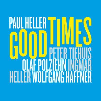 """Paul Heller – """"Good Times"""""""
