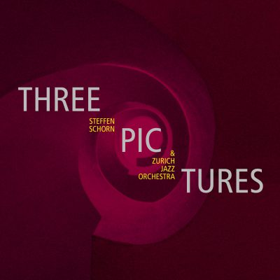 "Zurich Jazz Orchestra & Steffen Schorn – ""Three Pictures"""