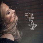 Sónia Pinto – Why Try To Change Me Now