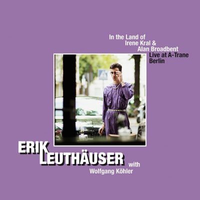 Erik Leuthäuser – In the Land of Irene Kral and Alan Broadbent: Live at A-Trane Berlin