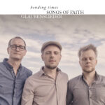 "Bending Times – ""Songs of Faith / Glaubenslieder"""