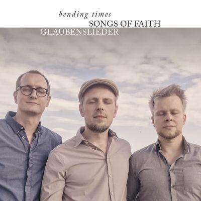 """Bending Times – """"Songs of Faith / Glaubenslieder"""""""