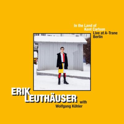 "Erik Leuthäuser – ""In the Land of Kent Carlson – Live at A-Trane Berlin"""